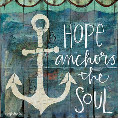 Hope Anchors the Soul by Katie Doucette art print