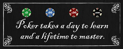 Poker takes a day to learn and a lifetime to master by Jo Smith art print