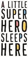 A Little Superhero Sleeps Here