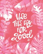 Use This Day for Good