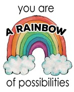 You Are a Rainbow Of Possibilities