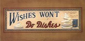 Wishes Won't Do Dishes