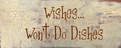 Wishes... Won&#39;t Do Dishes