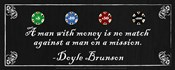A man with money is no match against a man on a mission-Doyle Brunson