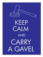Keep Calm and Carry a Gavel