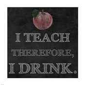 I Teach Therefore, I Drink. - black background