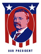 Theodore Roosevelt - Our President