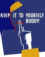 Keep It To Yourself Buddy