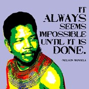 It Always Seems Impossible Until It Is Done - Nelson Mandela