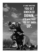 It's Not Whether You Get Knocked Down, It's Whether You Get Up -Vince Lombardi