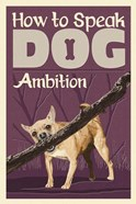 How to Speak Dog - Ambition