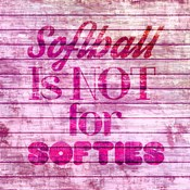 Softball is Not for Softies - Pink White