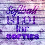 Softball is Not for Softies - Purple White