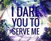 I Dare You to Serve Me