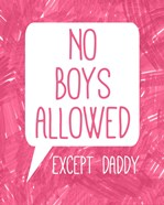No Boys Allowed Except Daddy