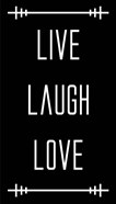 Live Laugh Love - Black
