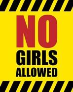 No Girls Allowed - Yellow Hazard Sign