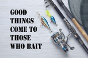 Good Things Come To Those Who Bait - White