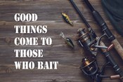 Good Things Come To Those Who Bait - Brown