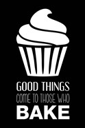 Good Things Come To Those Who Bake- Black