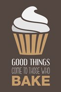 Good Things Come To Those Who Bake- Cappuccino
