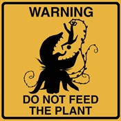 Don't Feed The Plant