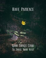 Good Things Come To Those Who Wait Yellow Flower