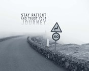 Stay Patient And Trust Your Journey - Foggy Road Grayscale