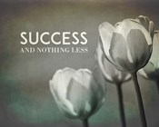 Success And Nothing Less - Flowers Grayscale