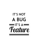 It's Not A Bug, It's A Feature - White Background