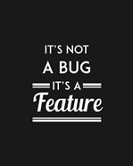 It's Not A Bug, It's A Feature - Black Background