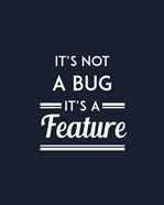 It's Not A Bug, It's A Feature - Blue Background