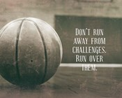 Don't Run Away From Challenges - Basketball Sepia