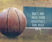 Don't Run Away From Challenges - Basketball