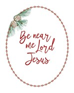 Be Near Me Lord Jesus