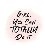 Girl, You Can Totally Do It